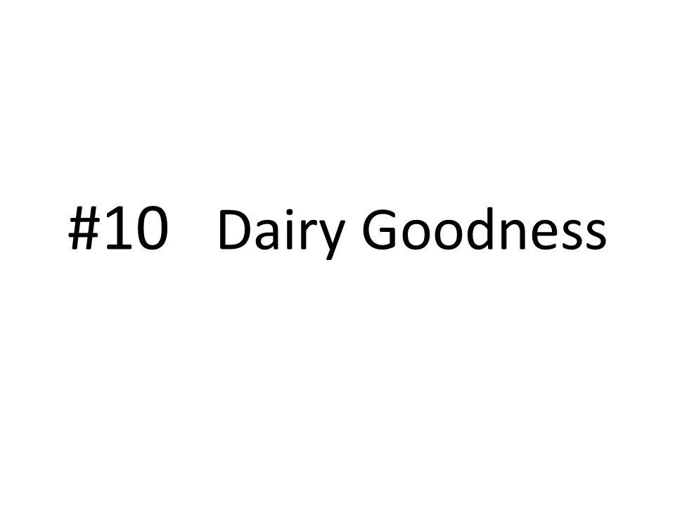 #10 Dairy Goodness