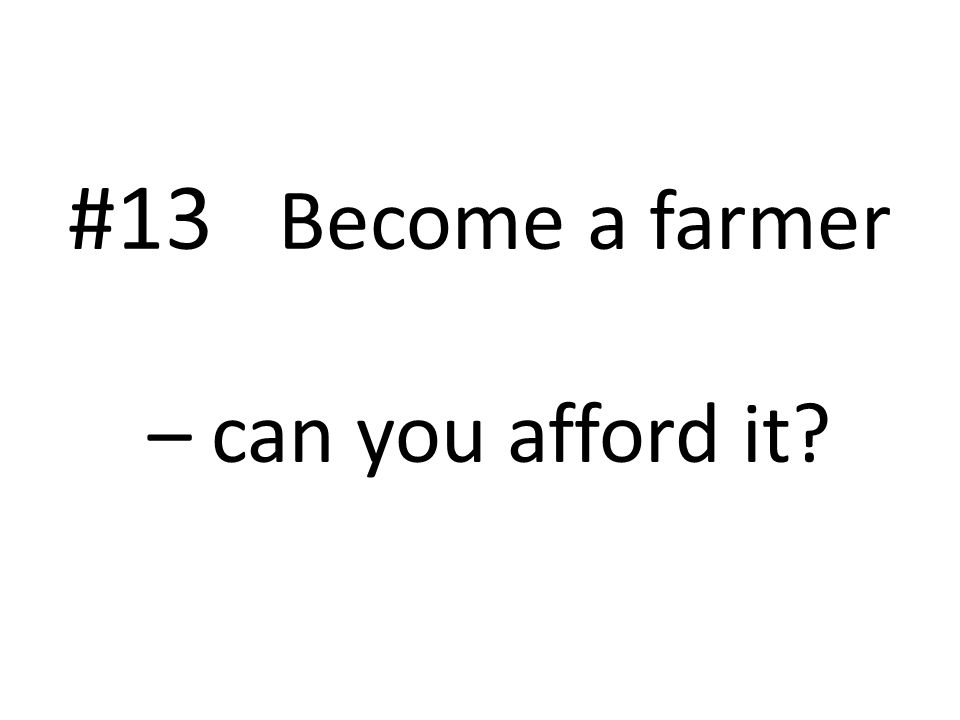 #13 Become a farmer – can you afford it