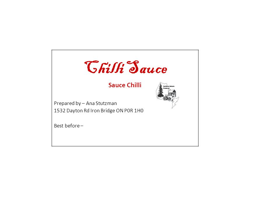 Chilli Sauce Sauce Chilli Prepared by – Ana Stutzman 1532 Dayton Rd Iron Bridge ON P0R 1H0 Best before –