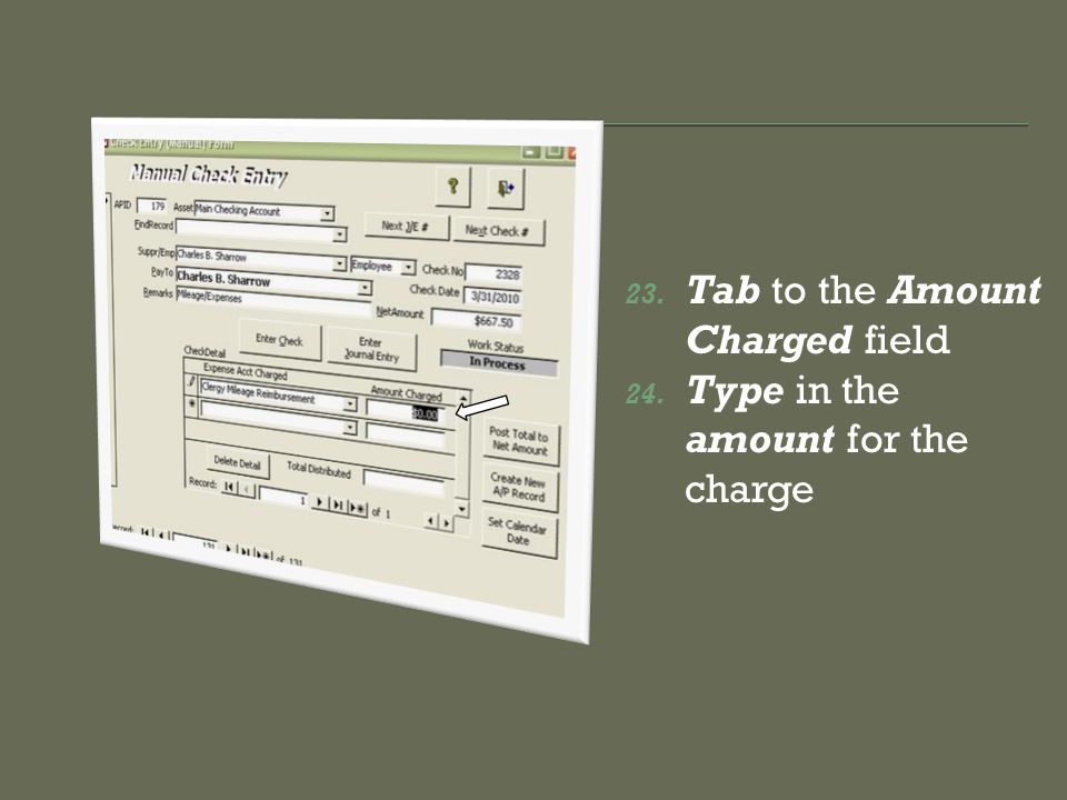 23. Tab to the Amount Charged field 24. Type in the amount for the charge