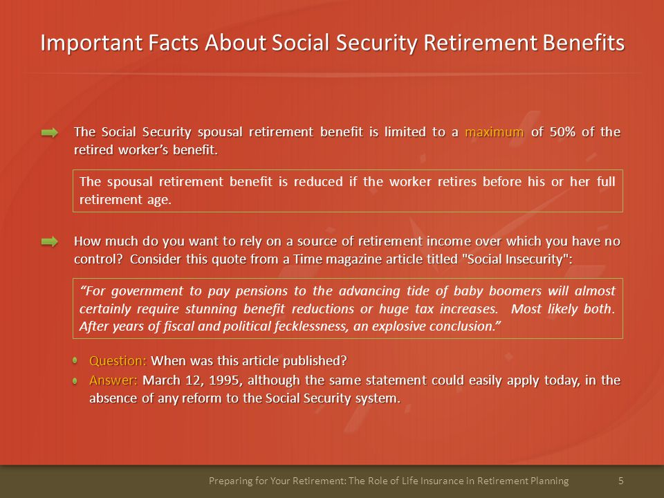 A Potential Solution for a Lifetime 6Preparing for Your Retirement: The Role of Life Insurance in Retirement Planning Cash Value Life Insurance Cash value life insurance is the only financial product with the flexibility to provide benefits: Should you die prematurely, the death benefit is available to help replace your earning power.