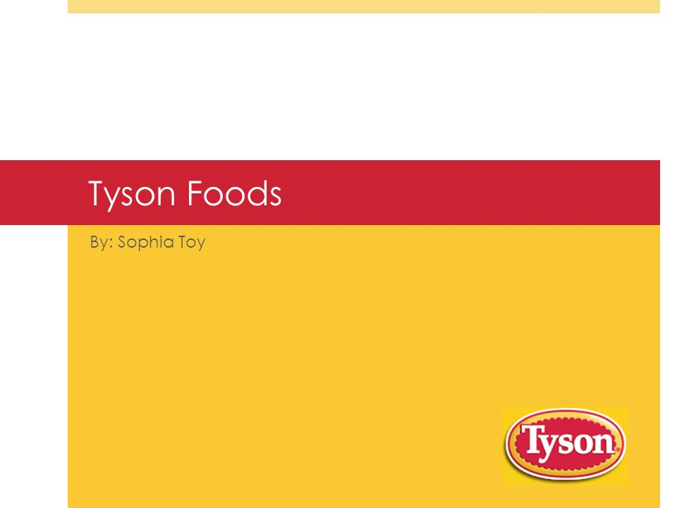 Tyson Foods By: Sophia Toy