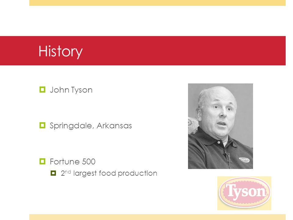 History  John Tyson  Springdale, Arkansas  Fortune 500  2 nd largest food production