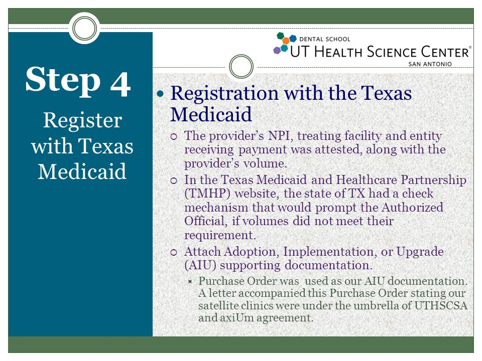 Step 4 Register with Texas Medicaid Registration with the Texas Medicaid  The provider's NPI, treating facility and entity receiving payment was attested, along with the provider's volume.