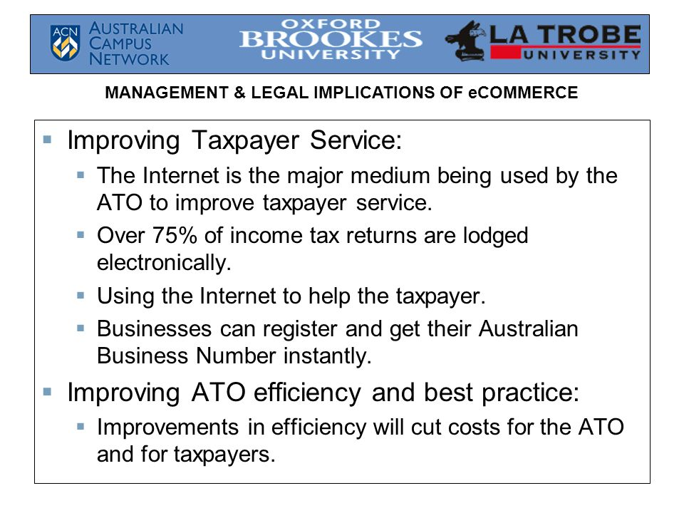 MANAGEMENT & LEGAL IMPLICATIONS OF eCOMMERCE  Improving Taxpayer Service:  The Internet is the major medium being used by the ATO to improve taxpayer service.