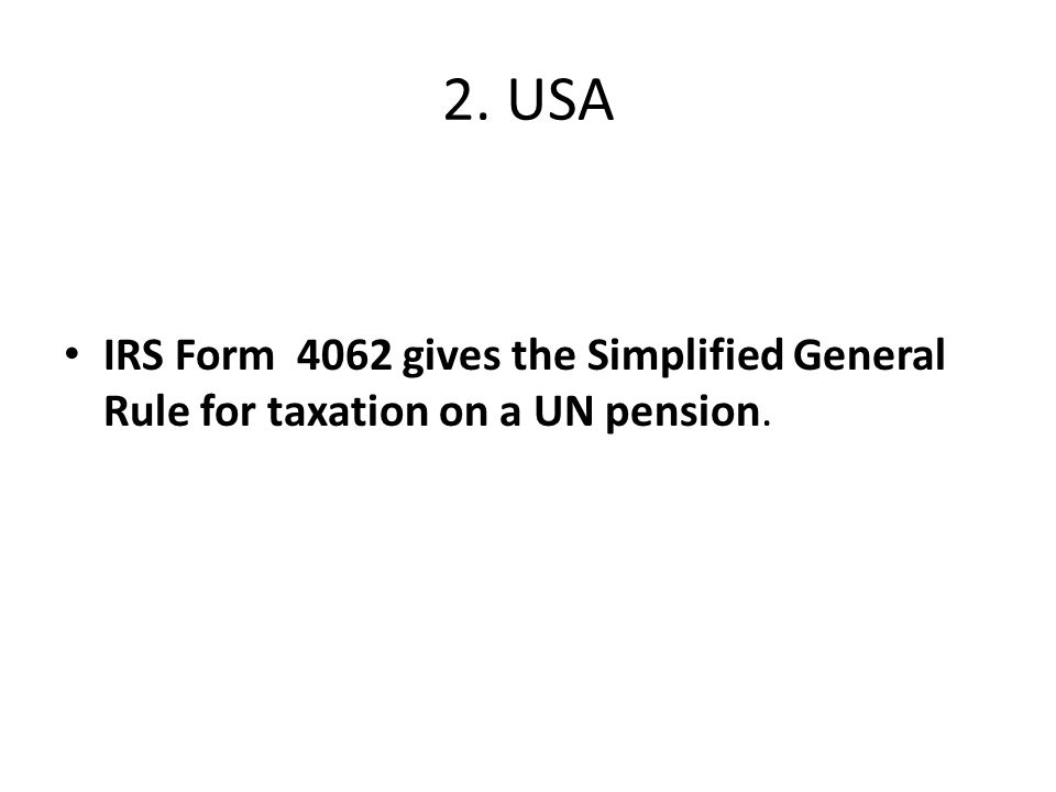2. USA IRS Form 4062 gives the Simplified General Rule for taxation on a UN pension.