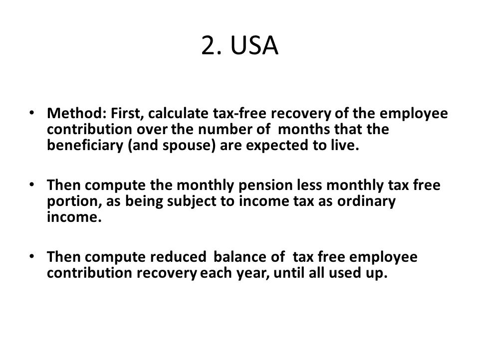 2. USA Method: First, calculate tax-free recovery of the employee contribution over the number of months that the beneficiary (and spouse) are expecte