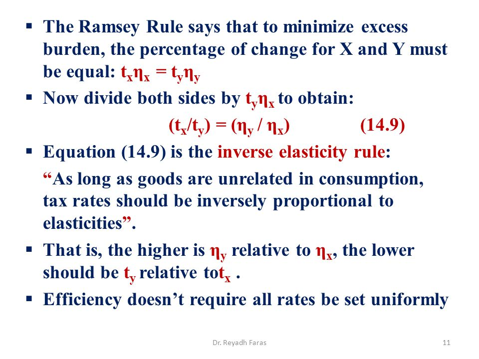  The Ramsey Rule says that to minimize excess burden, the percentage of change for X and Y must be equal: t x η x = t y η y  Now divide both sides b