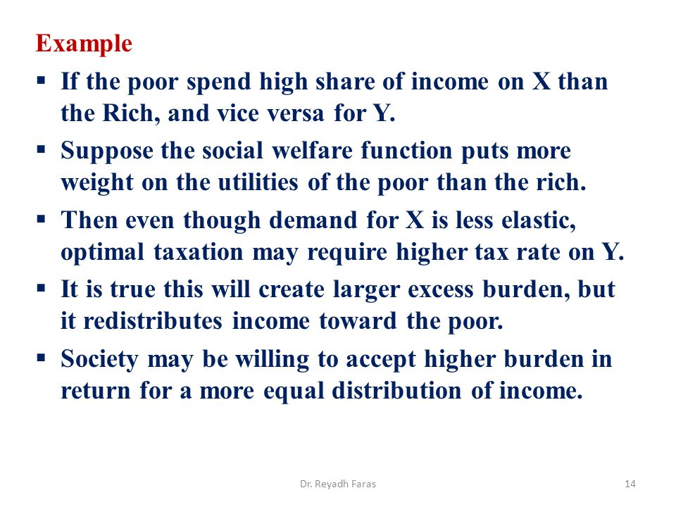 Example  If the poor spend high share of income on X than the Rich, and vice versa for Y.  Suppose the social welfare function puts more weight on t