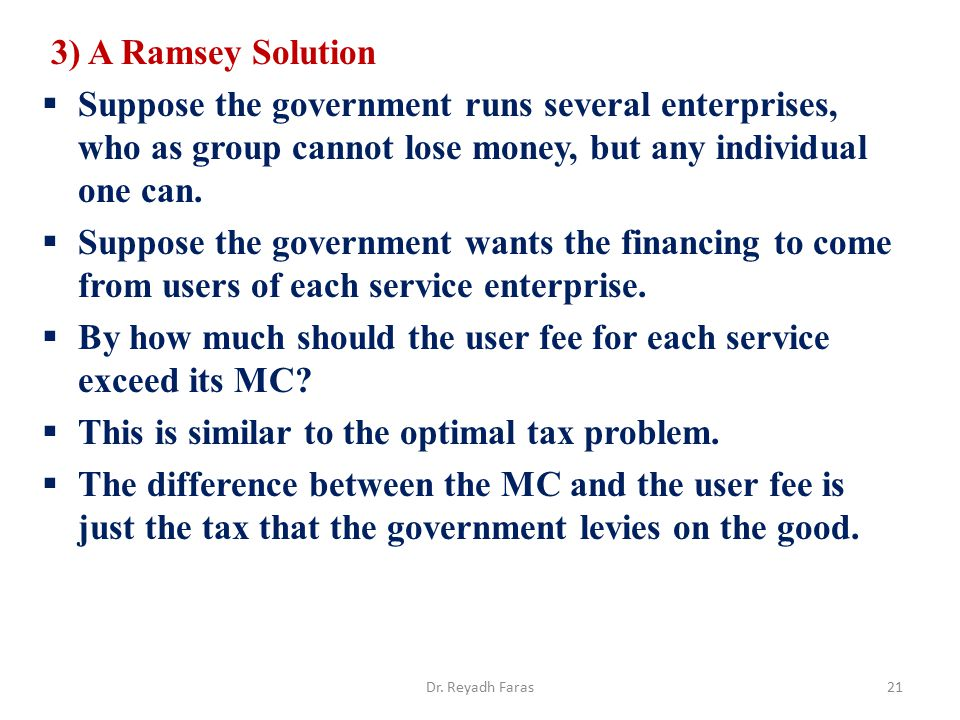 3) A Ramsey Solution  Suppose the government runs several enterprises, who as group cannot lose money, but any individual one can.  Suppose the gove
