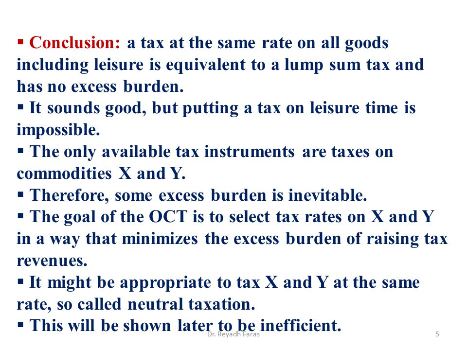  Conclusion: a tax at the same rate on all goods including leisure is equivalent to a lump sum tax and has no excess burden.  It sounds good, but pu