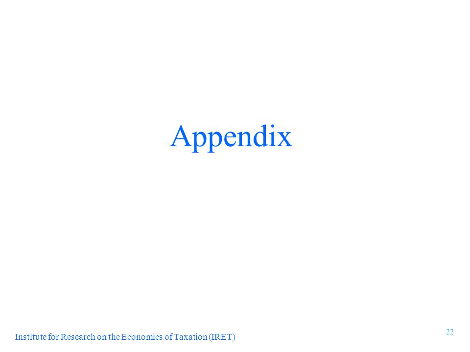 Institute for Research on the Economics of Taxation (IRET) Appendix 22