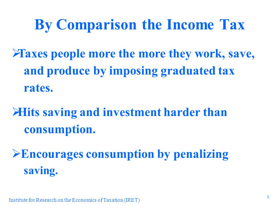 Institute for Research on the Economics of Taxation (IRET)  Taxes people more the more they work, save, and produce by imposing graduated tax rates.