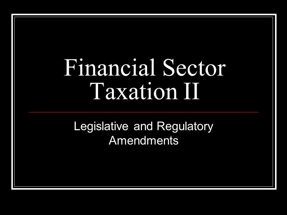 Financial Sector Taxation II Legislative and Regulatory Amendments