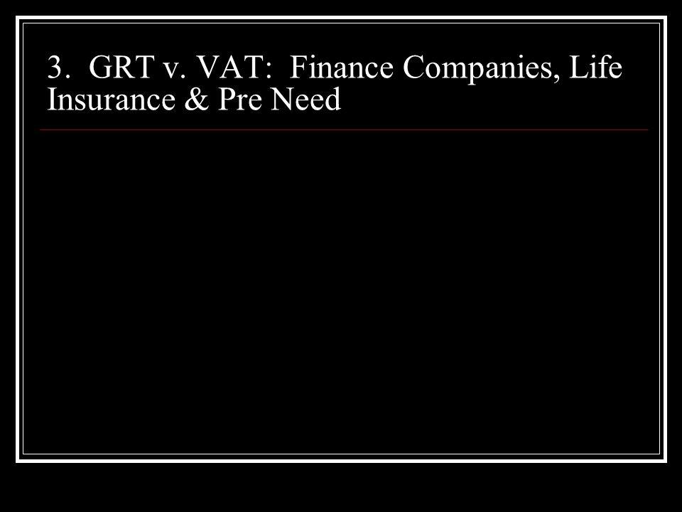 3. GRT v. VAT: Finance Companies, Life Insurance & Pre Need