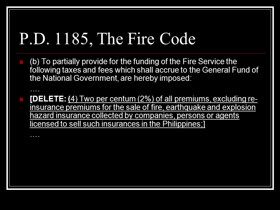 P.D. 1185, The Fire Code (b) To partially provide for the funding of the Fire Service the following taxes and fees which shall accrue to the General F