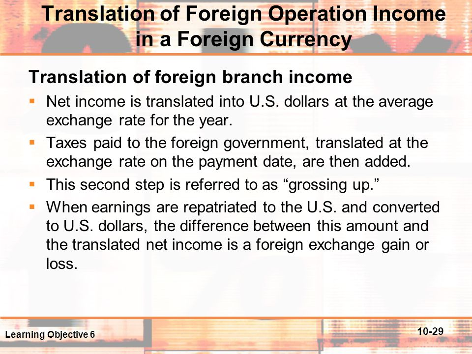 10-29 Translation of Foreign Operation Income in a Foreign Currency Translation of foreign branch income  Net income is translated into U.S. dollars