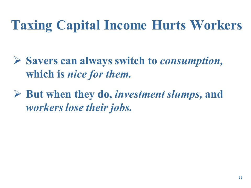  Savers can always switch to consumption, which is nice for them.  But when they do, investment slumps, and workers lose their jobs. Taxing Capital