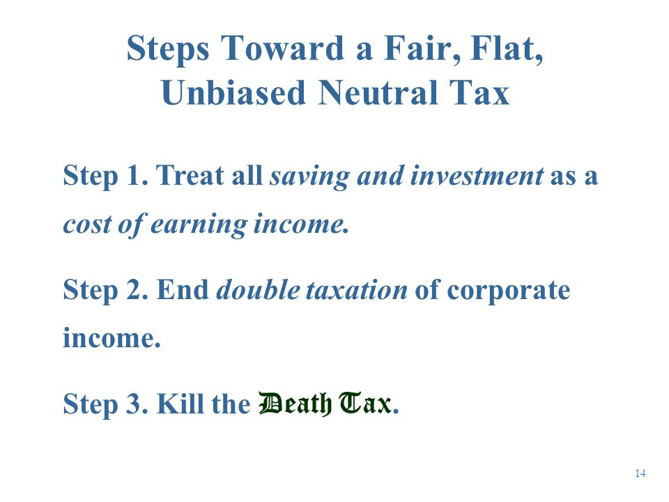Step 1. Treat all saving and investment as a cost of earning income. Step 2. End double taxation of corporate income. Step 3. Kill the Death Tax. Step