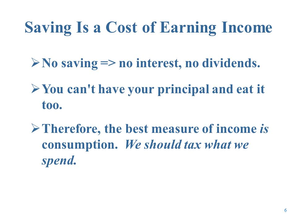 No saving => no interest, no dividends.  You can't have your principal and eat it too.  Therefore, the best measure of income is consumption. We s