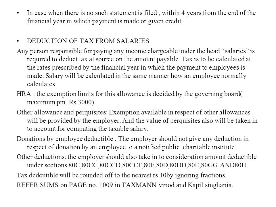 Deduction of tax at source from interest on securities Deduction of tax at source from dividends Deduction of tax at source from interest on other than interest on securities (rate 20 %) Deduction of tax at source from winnings from horse races ( rs 2500 ) Deduction of tax at source from payments to contractors or sub-contractors (where it exceeds single payment Rs 30000) or Rs 75000 in a financial year) Deduction of tax at source from insurance commission (where the amount exceeds rs 5000) Deduction of tax at source from payments in respect of National Savings Scheme.