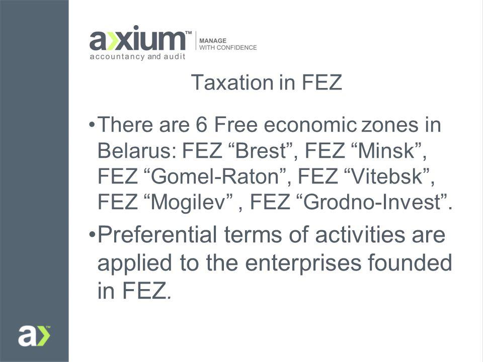 Taxation in FEZ There are 6 Free economic zones in Belarus: FEZ Brest , FEZ Minsk , FEZ Gomel-Raton , FEZ Vitebsk , FEZ Mogilev , FEZ Grodno-Invest .