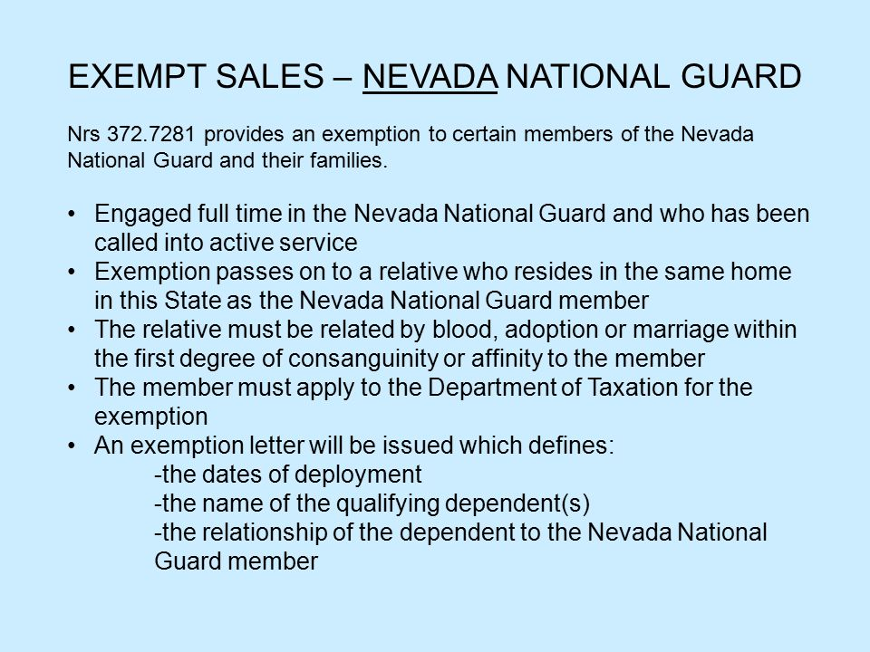 EXEMPT SALES – NEVADA NATIONAL GUARD Nrs 372.7281 provides an exemption to certain members of the Nevada National Guard and their families.