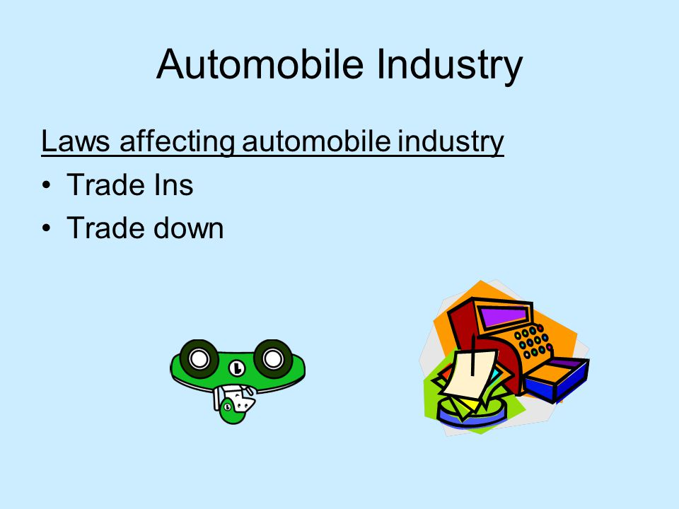 Automobile Industry Laws affecting automobile industry Trade Ins Trade down