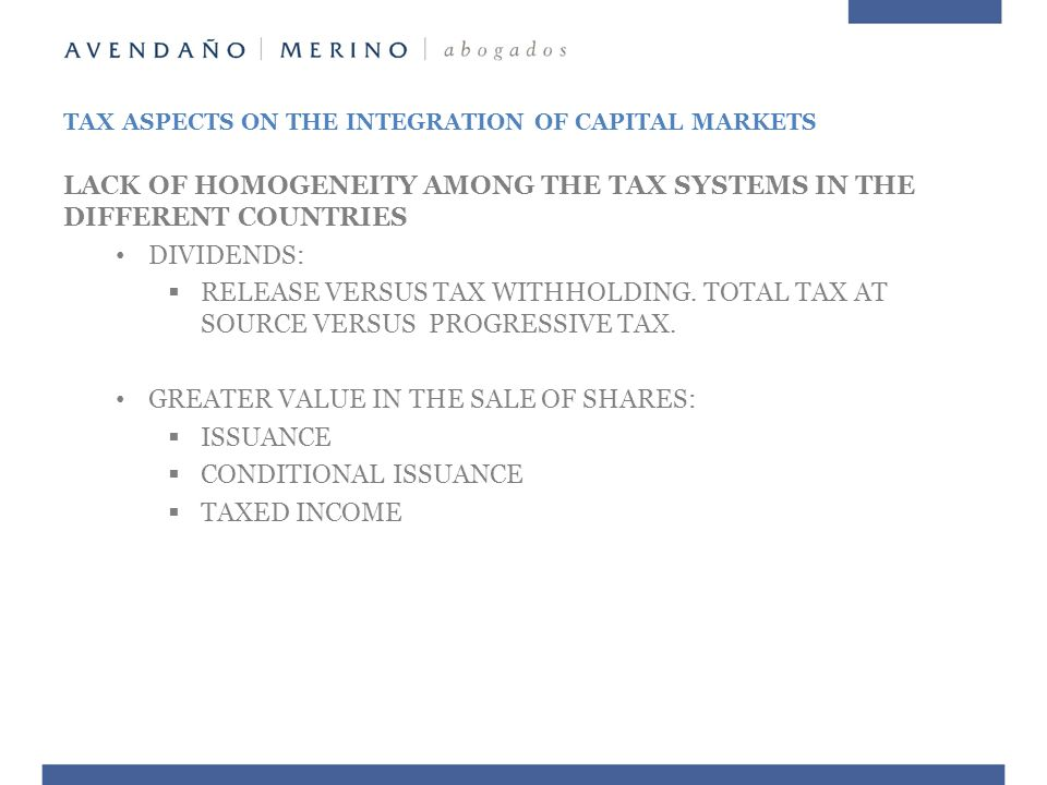 TAX ASPECTS ON THE INTEGRATION OF CAPITAL MARKETS MAIN TAX CONSIDERATIONS IN THE INTEGRATED MARKET TRANSACTIONS INCOME TAX:  DIVIDENDS WITHHOLDING TAX AT SOURCE WITHHOLDING TAX IN THE COUNTRY OF THE INVESTOR.
