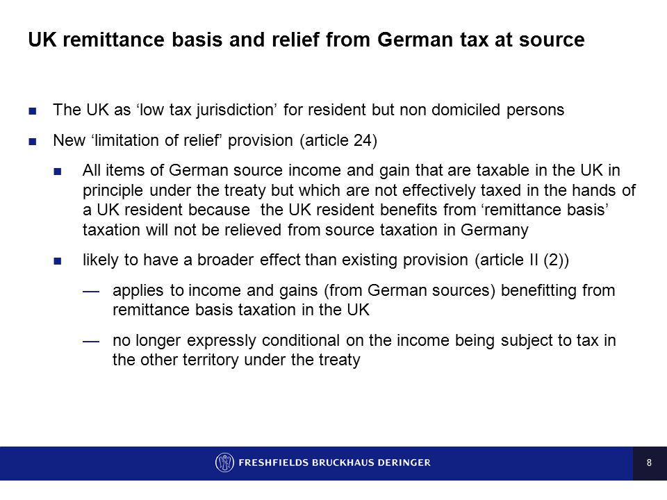 8 UK remittance basis and relief from German tax at source The UK as 'low tax jurisdiction' for resident but non domiciled persons New 'limitation of
