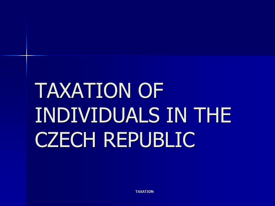 TAXATION TAXATION OF INDIVIDUALS IN THE CZECH REPUBLIC