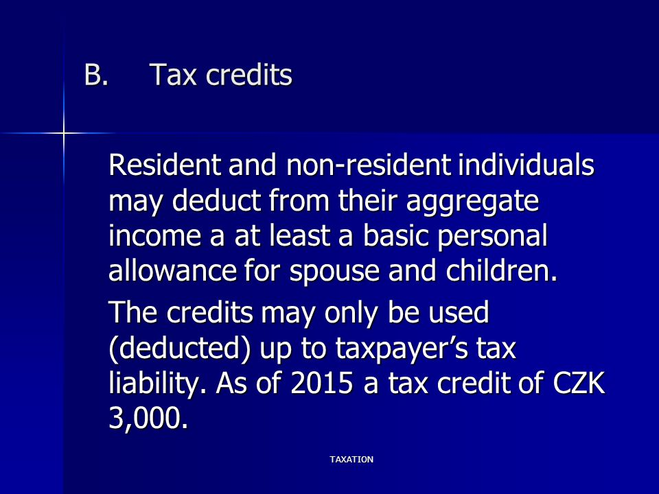 TAXATION B.Tax credits Resident and non-resident individuals may deduct from their aggregate income a at least a basic personal allowance for spouse a