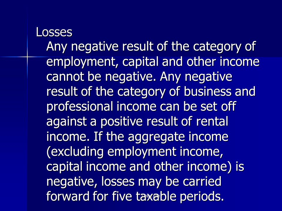 TAXATION Losses Any negative result of the category of employment, capital and other income cannot be negative. Any negative result of the category of