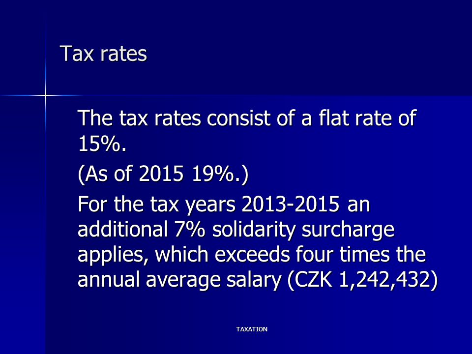 TAXATION Tax rates The tax rates consist of a flat rate of 15%.