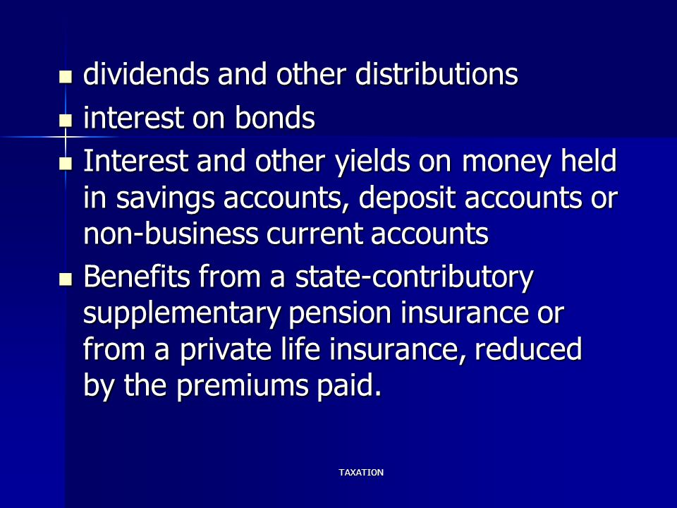 TAXATION dividends and other distributions dividends and other distributions interest on bonds interest on bonds Interest and other yields on money he