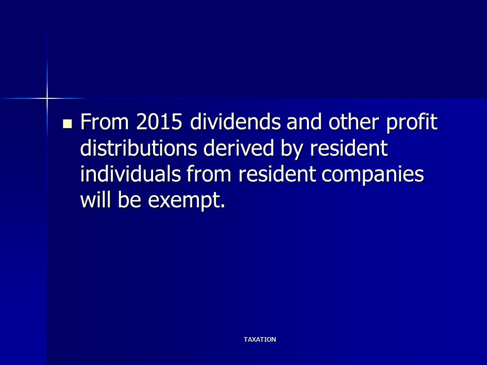 From 2015 dividends and other profit distributions derived by resident individuals from resident companies will be exempt. From 2015 dividends and oth