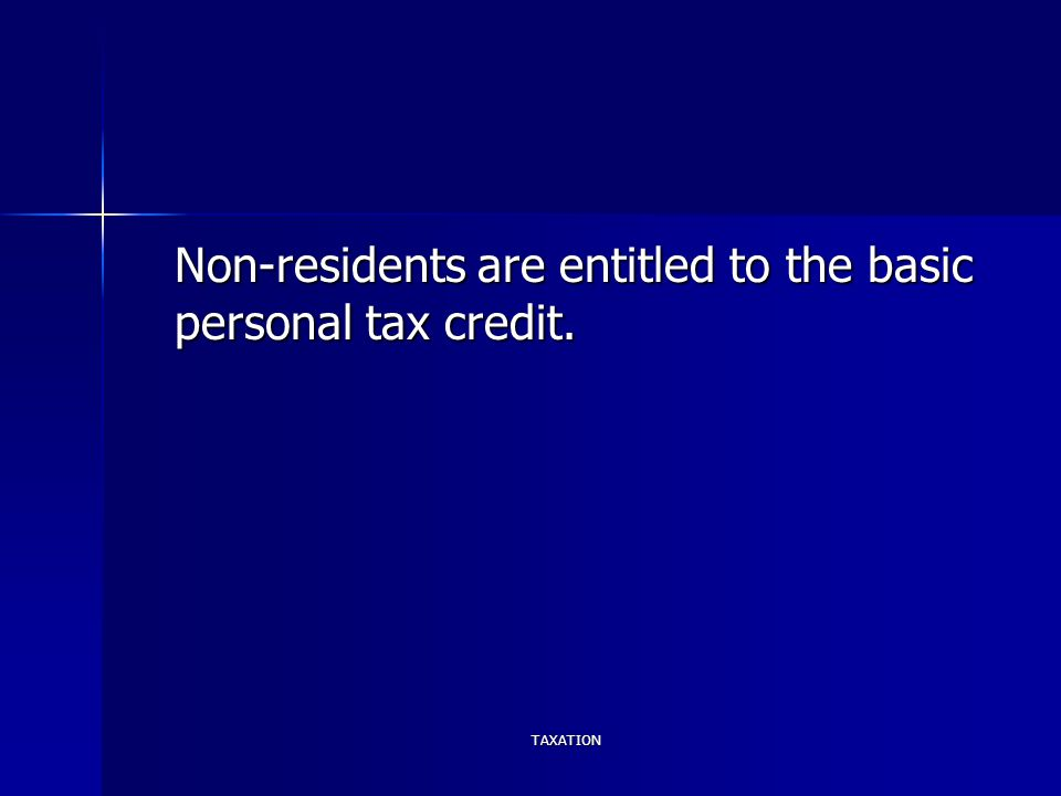 TAXATION Non-residents are entitled to the basic personal tax credit.