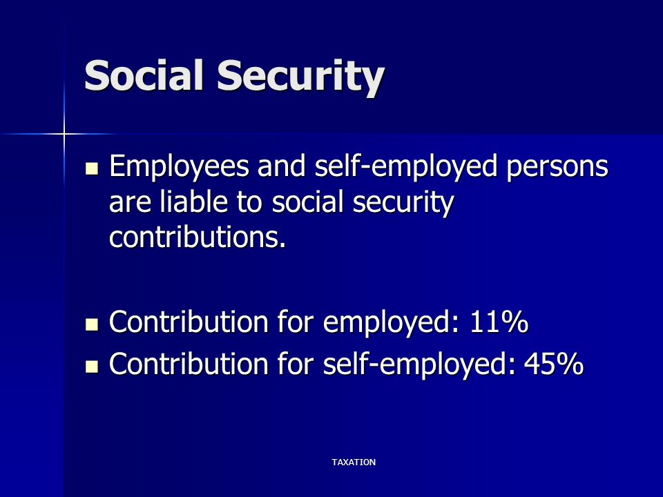 Social Security Employees and self-employed persons are liable to social security contributions. Employees and self-employed persons are liable to soc