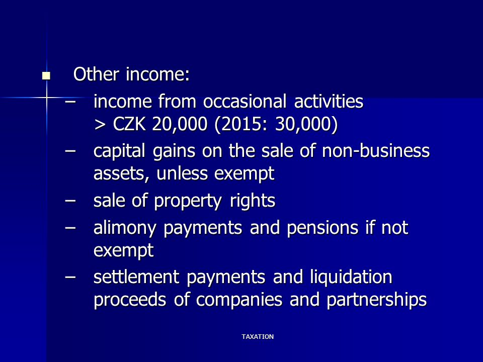 TAXATION Other income: Other income: –income from occasional activities > CZK 20,000 (2015: 30,000) –capital gains on the sale of non-business assets,