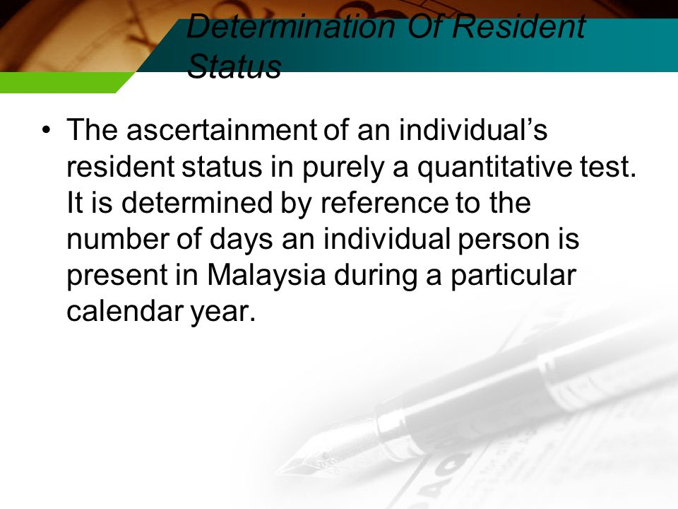 Determination Of Resident Status The ascertainment of an individual's resident status in purely a quantitative test.