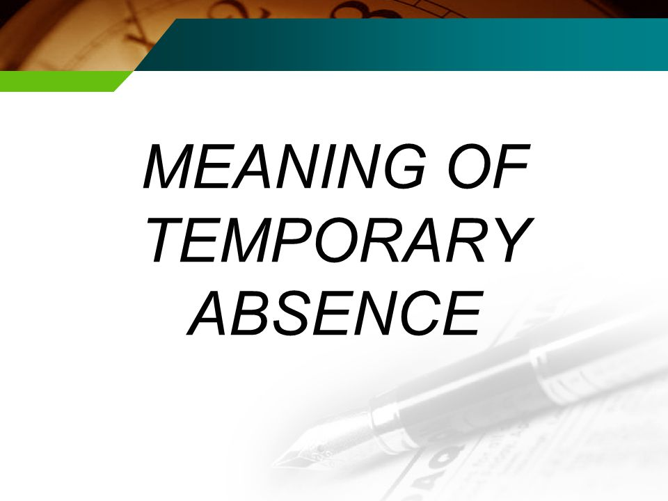 MEANING OF TEMPORARY ABSENCE