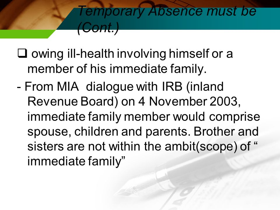 Temporary Absence must be (Cont.)  owing ill-health involving himself or a member of his immediate family.