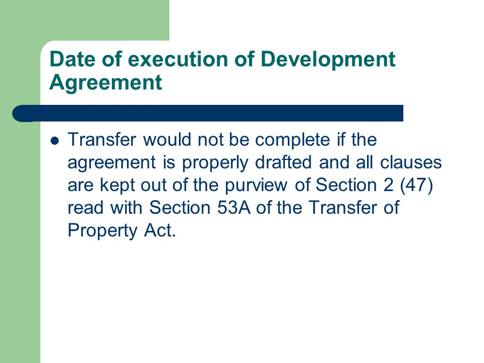 Date of execution of Development Agreement Transfer would not be complete if the agreement is properly drafted and all clauses are kept out of the pur