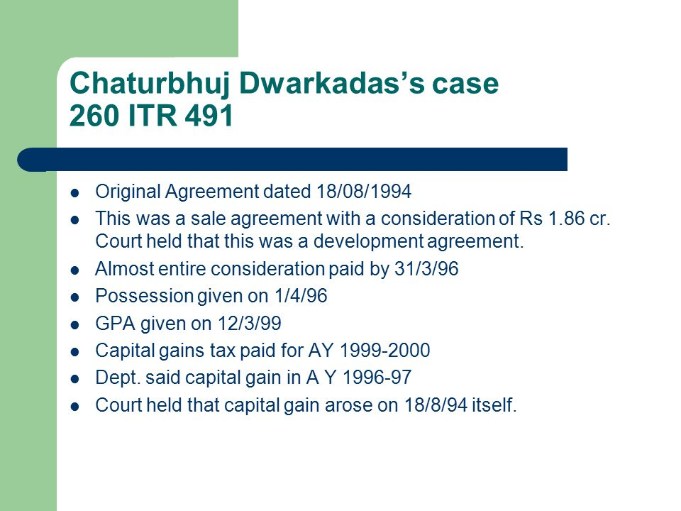 Chaturbhuj Dwarkadas's case 260 ITR 491 Original Agreement dated 18/08/1994 This was a sale agreement with a consideration of Rs 1.86 cr. Court held t