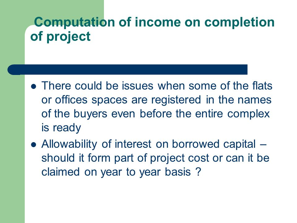 Computation of income on completion of project There could be issues when some of the flats or offices spaces are registered in the names of the buyer