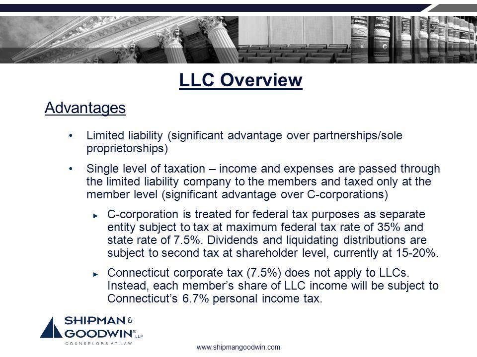 www.shipmangoodwin.com LLC Overview Limited liability (significant advantage over partnerships/sole proprietorships) Single level of taxation – income