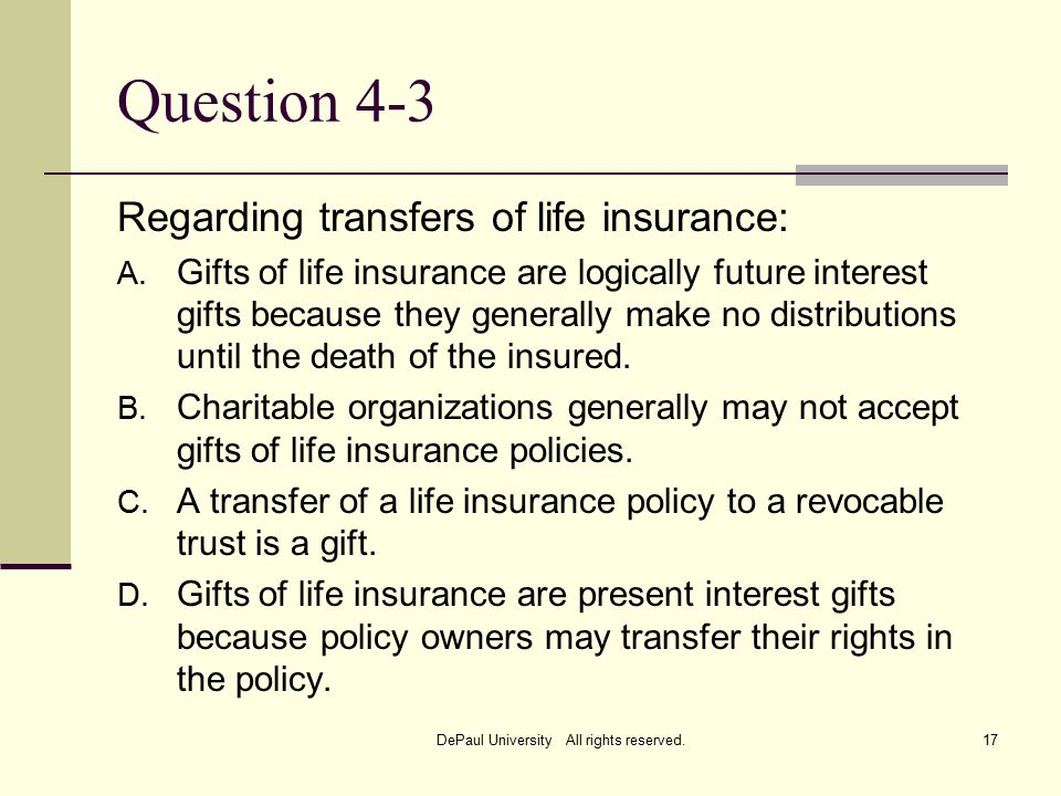 Question 4-3 Regarding transfers of life insurance: A.