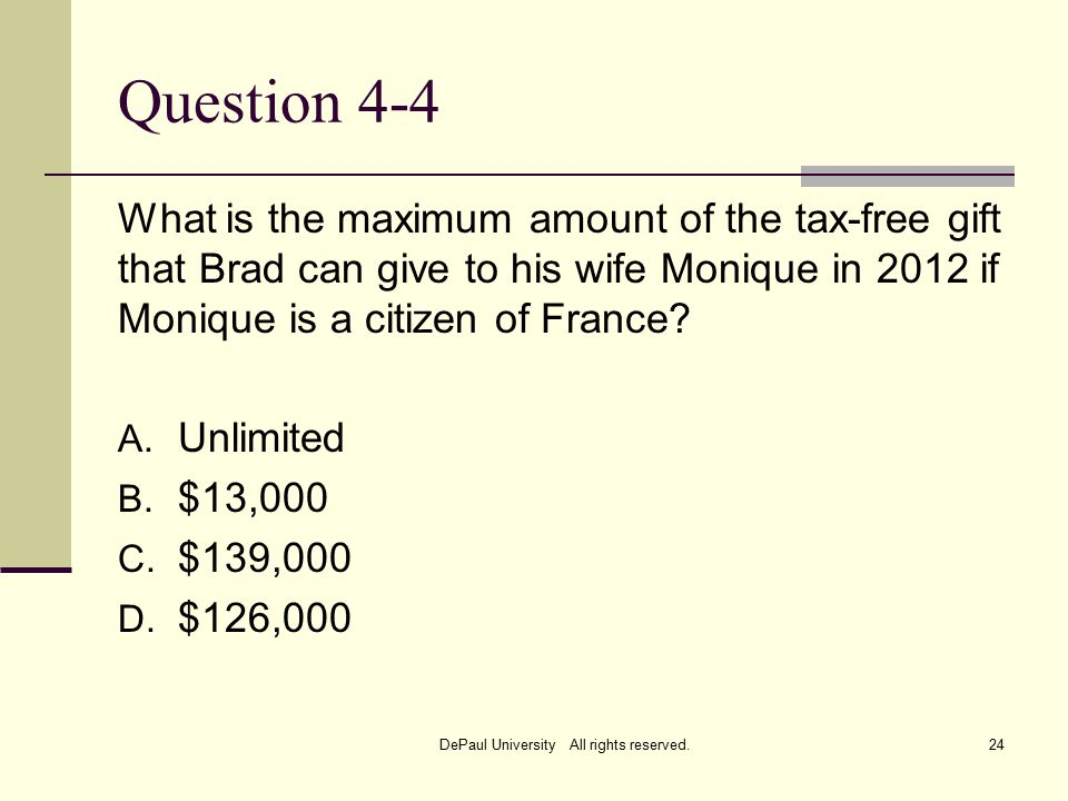 Question 4-4 What is the maximum amount of the tax-free gift that Brad can give to his wife Monique in 2012 if Monique is a citizen of France.