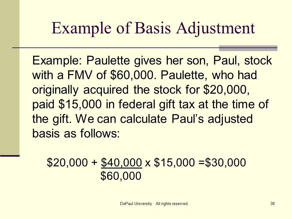 Example of Basis Adjustment Example: Paulette gives her son, Paul, stock with a FMV of $60,000.