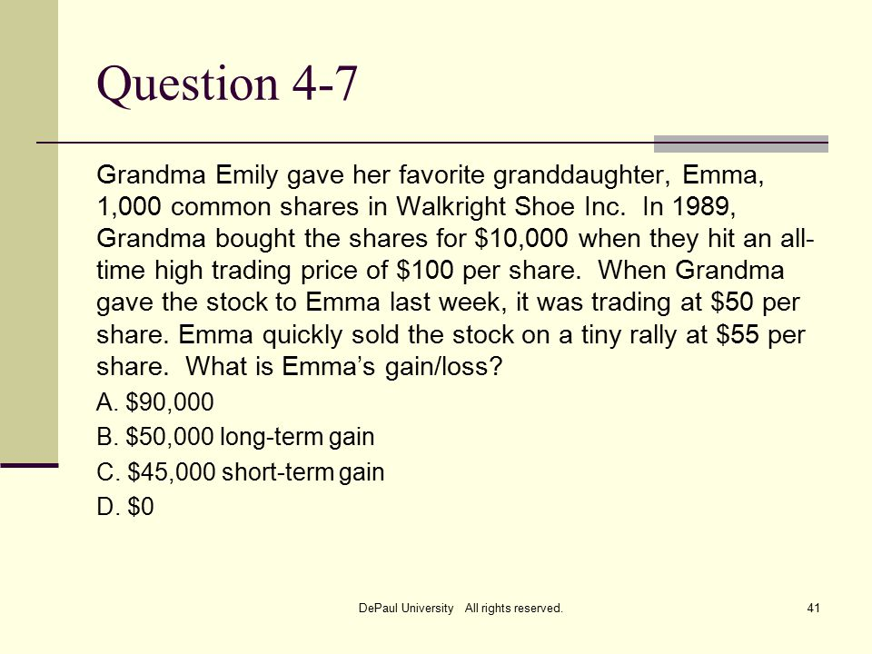 Question 4-7 Grandma Emily gave her favorite granddaughter, Emma, 1,000 common shares in Walkright Shoe Inc.